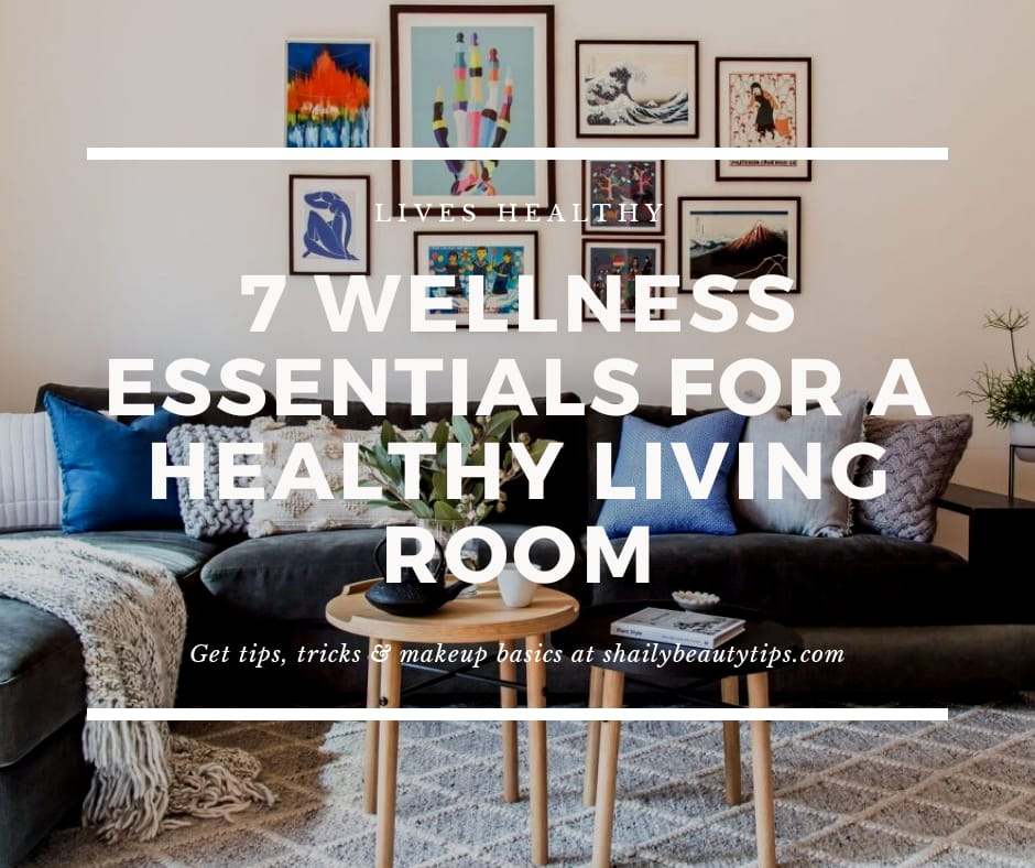 7 Wellness Essentials For a Healthy Living Room