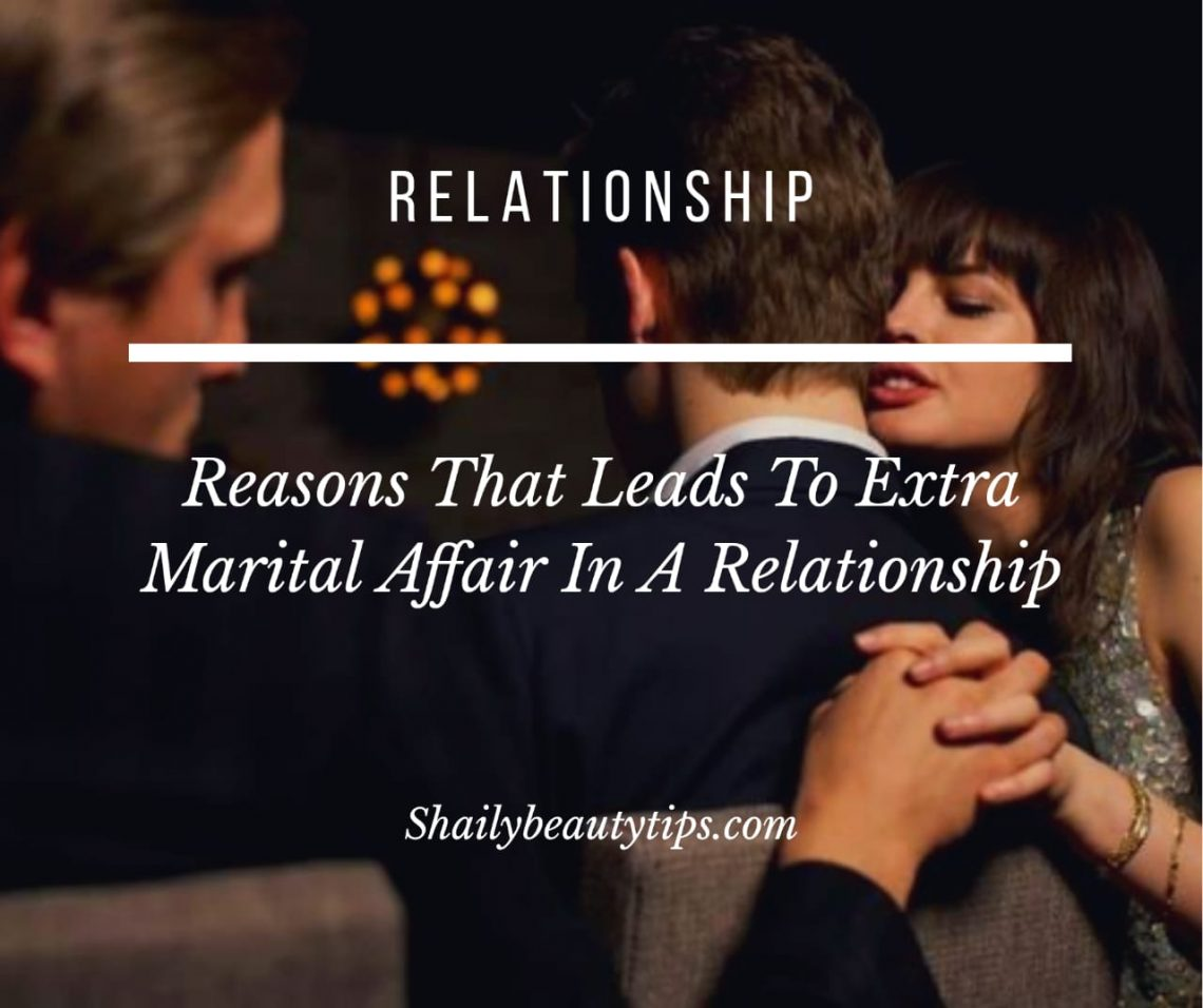 Reasons That Leads To Extra Marital Affair In A Relationship