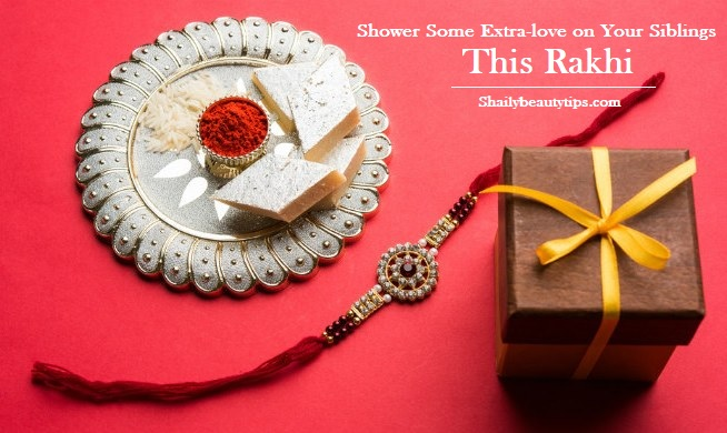 Shower Some Extra-love on Your Siblings This Rakhi