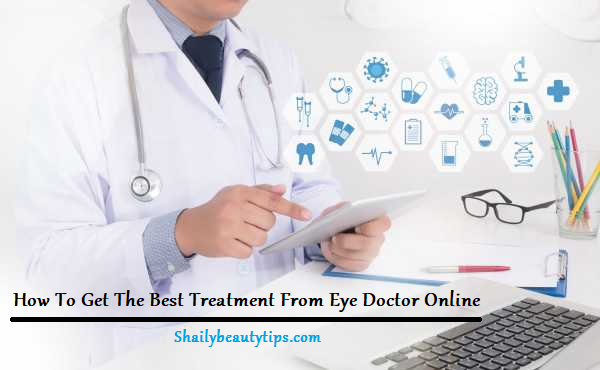 How To Get The Best Treatment From Eye Doctor Online