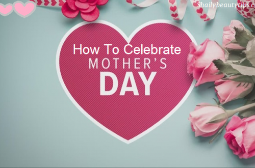 How to celebrate mother day